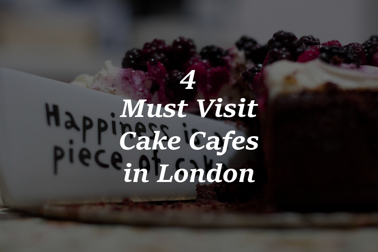 4 Must Visit Cake Cafes in London