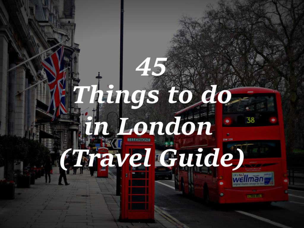 45 Things to do in London Travel Guide