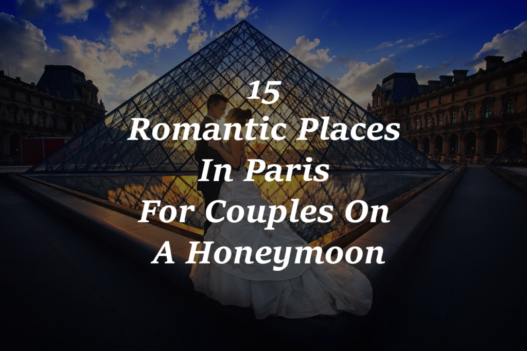 15 Romantic Places In Paris For Couples On A Honeymoon