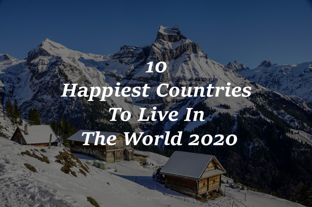 10 Happiest Countries To Live In The World 2020